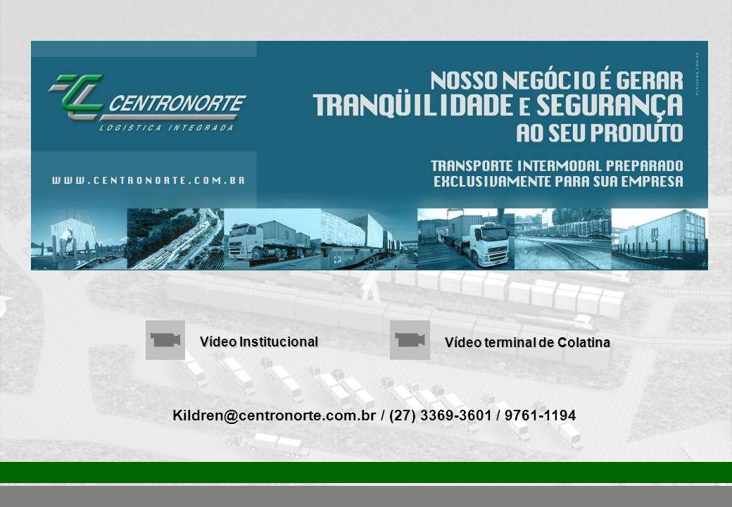 Kildren@centronorte.com.br / (27) 3369-3601 / 9761-1194 Vídeo Institucional Vídeo terminal de Colatina