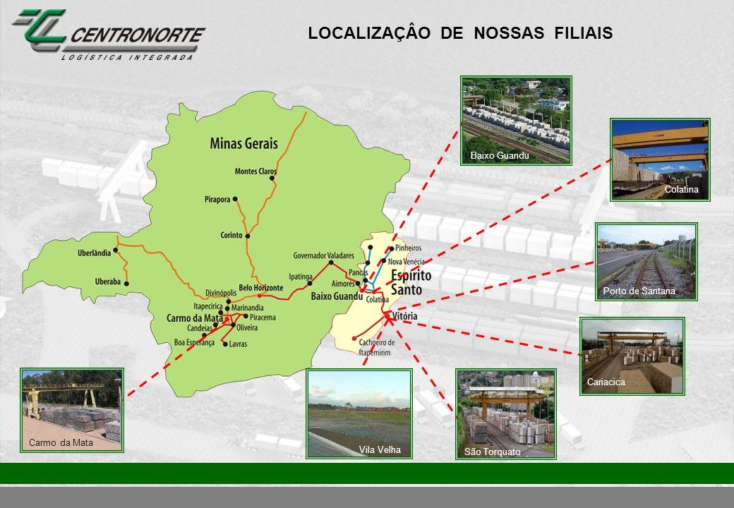 LOCALIZAÇÂO DE NOSSAS FILIAIS Cariacica Porto de Santana Colatina São Torquato Vila Velha Carmo da Mata Baixo Guandu