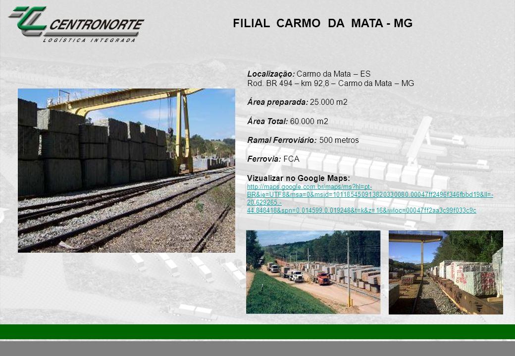 FILIAL CARMO DA MATA - MG Localização: Carmo da Mata – ES Rod. BR 494 – km 92,8 – Carmo da Mata – MG Área preparada: 25.000 m2 Área Total: 60.000 m2 R