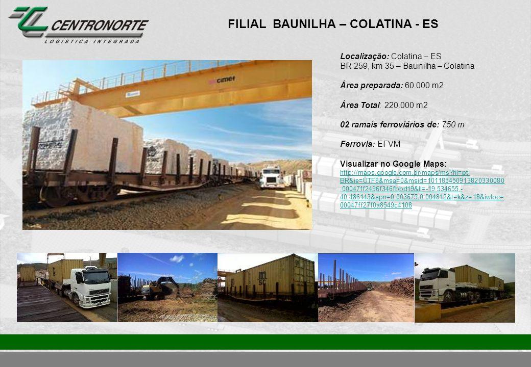 FILIAL PORTO DE SANTANA – CARIACICA - ES Localização: Porto de Santana - Cariacica – ES Área preparada: 42.000 m2 Ramal Ferroviário: 180 metros Visualizar no Google maps: http://maps.google.com.br/maps/ms?hl=pt- BR&ie=UTF8&msa=0&msid=101185450913820330080.00 047ff2496f346fbbd19&ll=-20.312242,- 40.369102&spn=0.003657,0.004812&t=k&z=18&iwloc=000 47ff25cd3c74ba6652 http://maps.google.com.br/maps/ms?hl=pt- BR&ie=UTF8&msa=0&msid=101185450913820330080.00 047ff2496f346fbbd19&ll=-20.312242,- 40.369102&spn=0.003657,0.004812&t=k&z=18&iwloc=000 47ff25cd3c74ba6652 Centronorte Porto Vila Velha