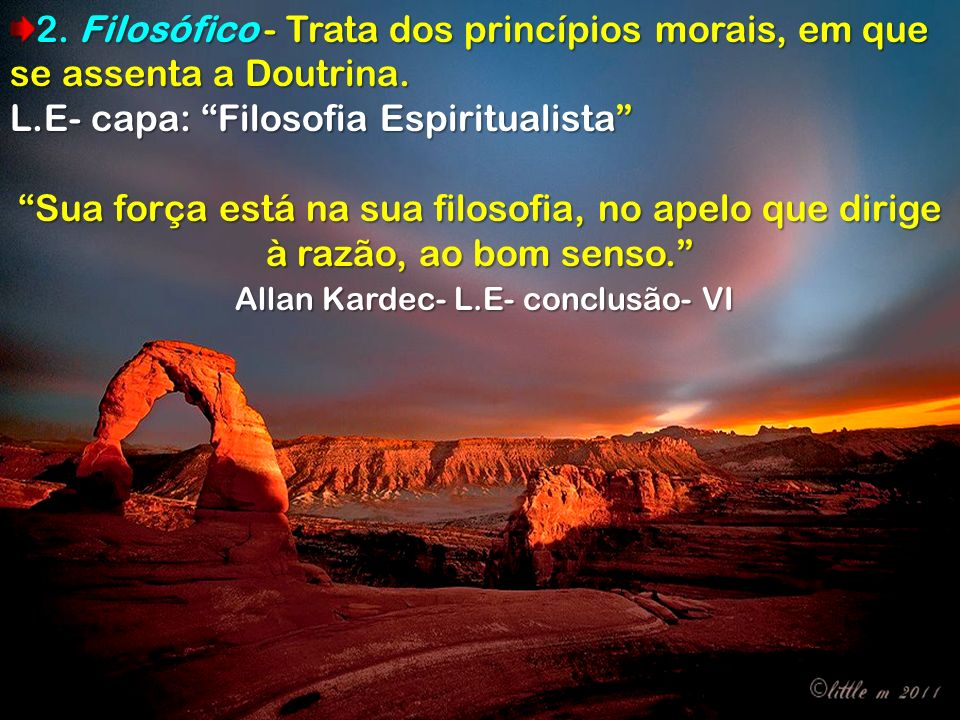 2. Filosófico - Trata dos princípios morais, em que se assenta a Doutrina. L.E- capa: Filosofia Espiritualista Sua força está na sua filosofia, no ape