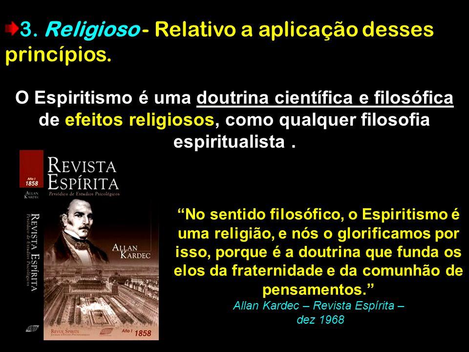 O Espiritismo é uma doutrina científica e filosófica de efeitos religiosos, como qualquer filosofia espiritualista. No sentido filosófico, o Espiritis