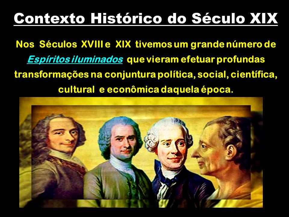 Nos Séculos XVIII e XIX tivemos um grande número de Espíritos iluminados que vieram efetuar profundas transformações na conjuntura política, social, c