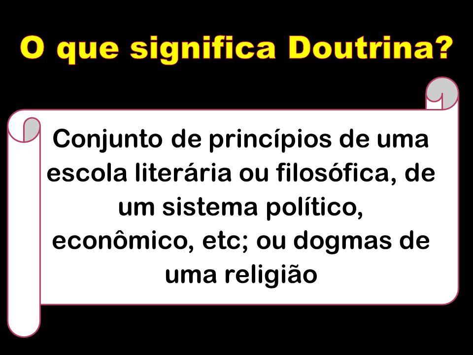 Conjunto de princípios de uma escola literária ou filosófica, de um sistema político, econômico, etc; ou dogmas de uma religião