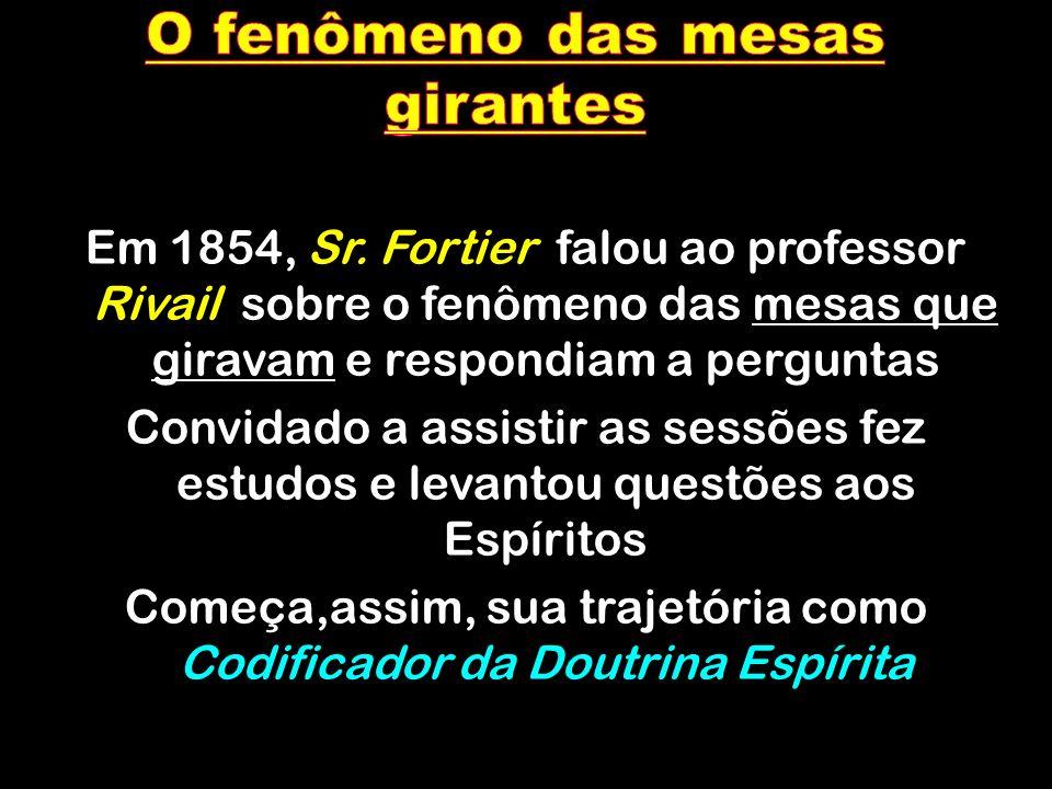 Em 1854, Sr. Fortier falou ao professor Rivail sobre o fenômeno das mesas que giravam e respondiam a perguntas Convidado a assistir as sessões fez est