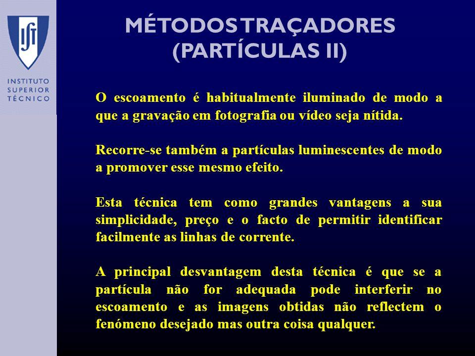 MÉTODOS TRAÇADORES (PARTÍCULAS II) O escoamento é habitualmente iluminado de modo a que a gravação em fotografia ou vídeo seja nítida.