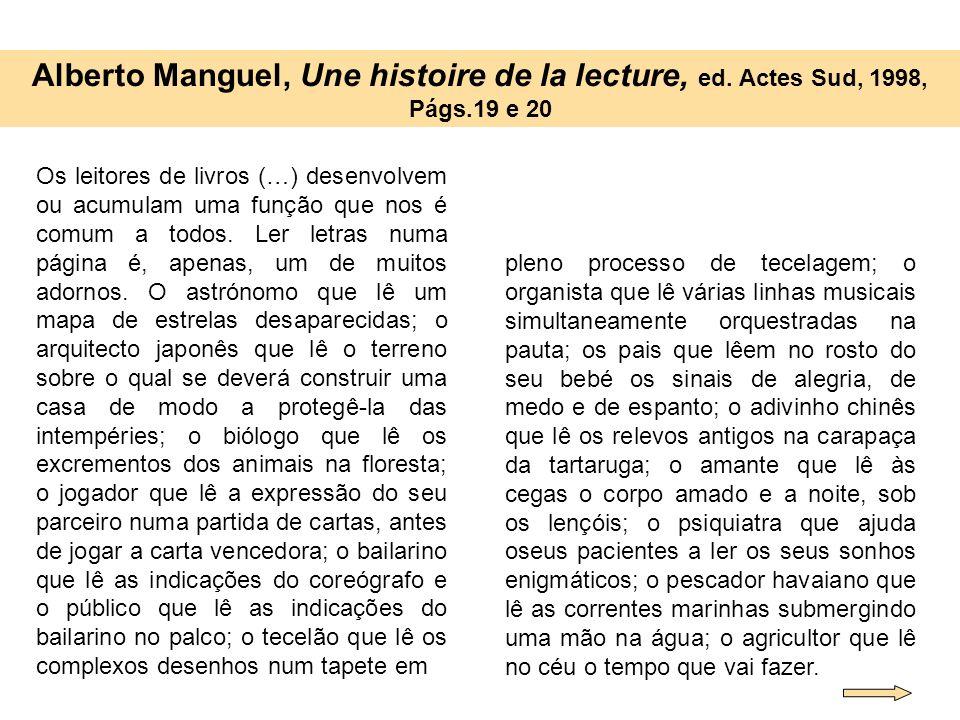 Alberto Manguel, Une histoire de la lecture, ed. Actes Sud, 1998, Págs.19 e 20 Os leitores de livros (…) desenvolvem ou acumulam uma função que nos é