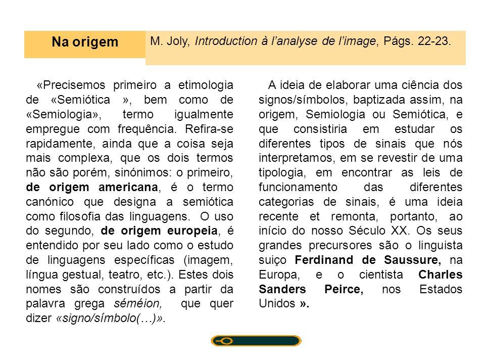 «Precisemos primeiro a etimologia de «Semiótica », bem como de «Semiologia», termo igualmente empregue com frequência. Refira-se rapidamente, ainda qu