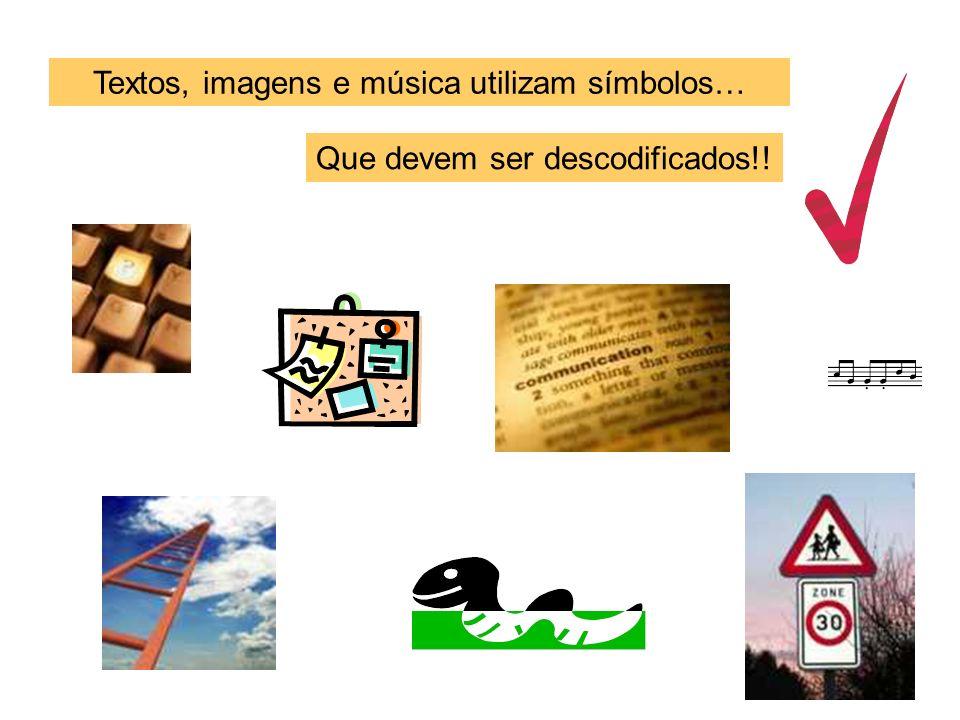 Textos, imagens e música utilizam símbolos… Que devem ser descodificados!!