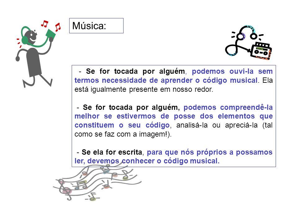 - Se for tocada por alguém, podemos ouvi-la sem termos necessidade de aprender o código musical. Ela está igualmente presente em nosso redor. - Se for
