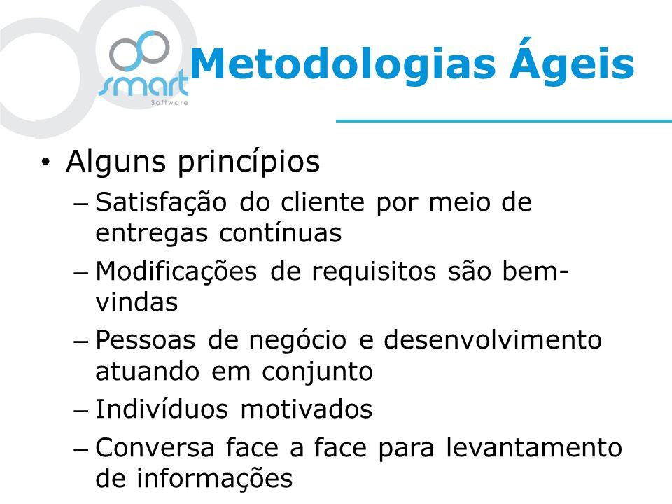 Metodologias Ágeis Alguns princípios – Satisfação do cliente por meio de entregas contínuas – Modificações de requisitos são bem- vindas – Pessoas de