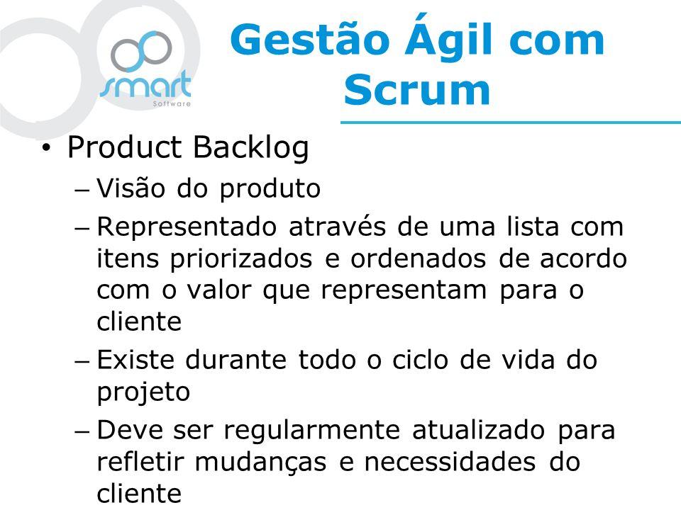 Gestão Ágil com Scrum Product Backlog – Visão do produto – Representado através de uma lista com itens priorizados e ordenados de acordo com o valor q