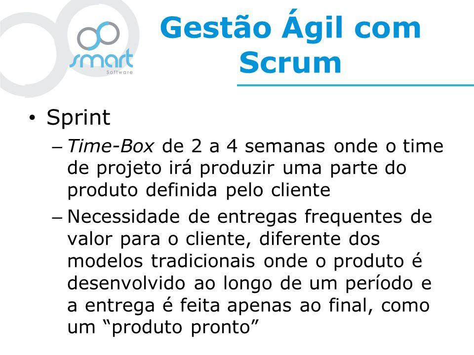 Gestão Ágil com Scrum Sprint – Time-Box de 2 a 4 semanas onde o time de projeto irá produzir uma parte do produto definida pelo cliente – Necessidade