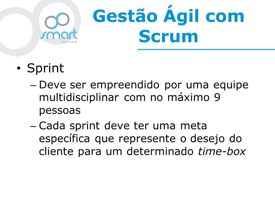Gestão Ágil com Scrum Sprint – Deve ser empreendido por uma equipe multidisciplinar com no máximo 9 pessoas – Cada sprint deve ter uma meta específica