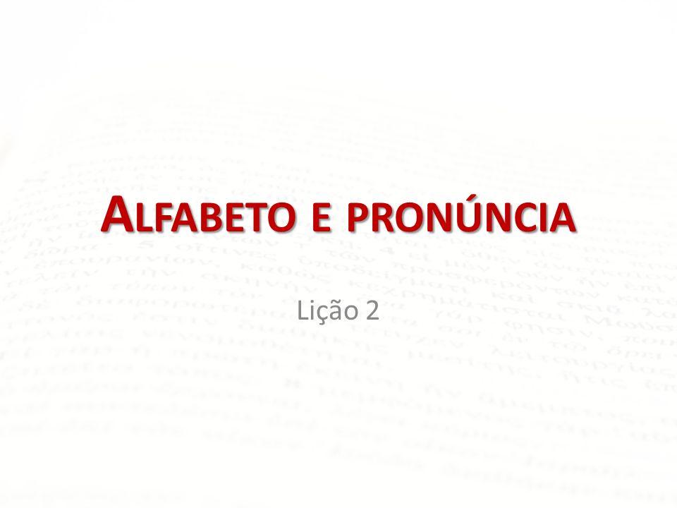 A LFABETO E PRONÚNCIA Lição 2