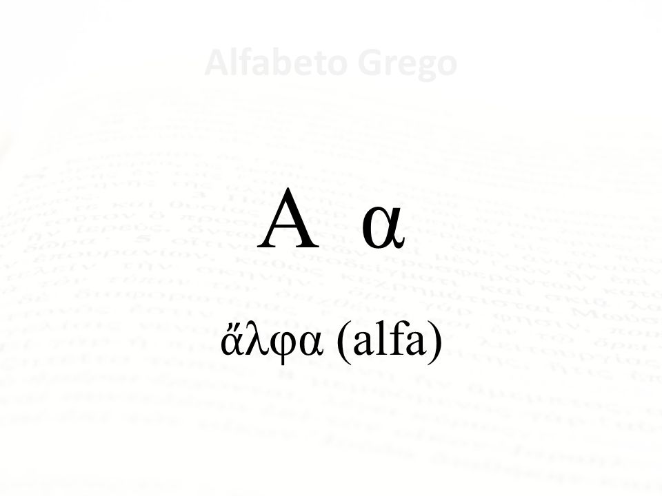 Alfabeto Grego Α α λφα (alfa)
