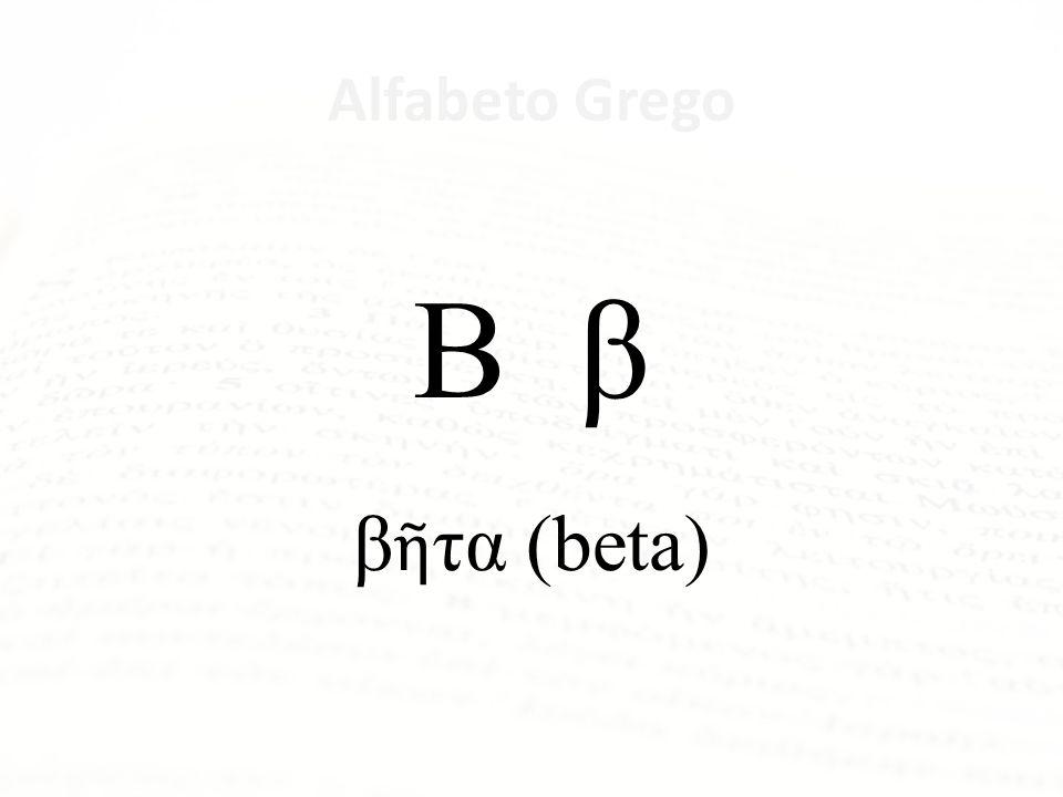 Alfabeto Grego Β β β τα (beta)