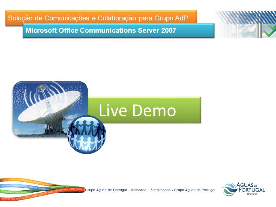 Solução de Comunicações e Colaboração para Grupo AdP Microsoft Office Communications Server 2007 Grupo Águas de Portugal – Unificado – Simplificado - Grupo Águas de Portugal Live Demo