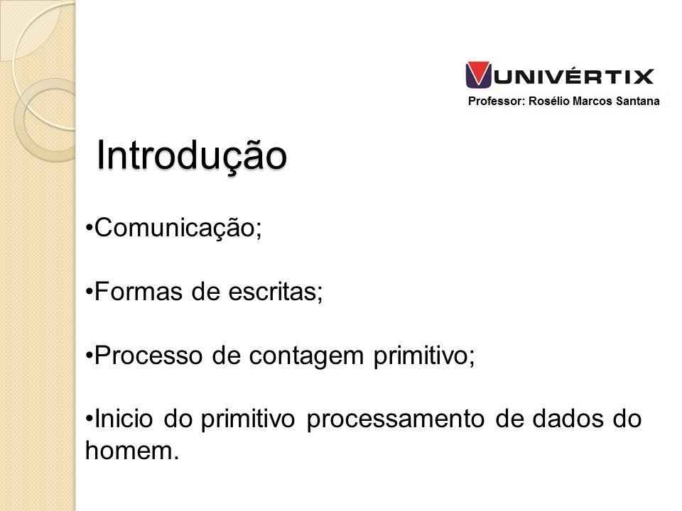 Comunicação; Formas de escritas; Processo de contagem primitivo; Inicio do primitivo processamento de dados do homem. Introdução