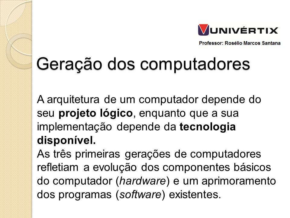 A arquitetura de um computador depende do seu projeto lógico, enquanto que a sua implementação depende da tecnologia disponível. As três primeiras ger