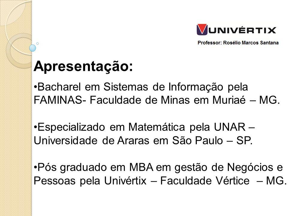 Apresentação: Bacharel em Sistemas de Informação pela FAMINAS- Faculdade de Minas em Muriaé – MG. Especializado em Matemática pela UNAR – Universidade