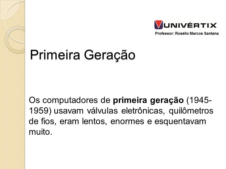 Os computadores de primeira geração (1945- 1959) usavam válvulas eletrônicas, quilômetros de fios, eram lentos, enormes e esquentavam muito. Primeira
