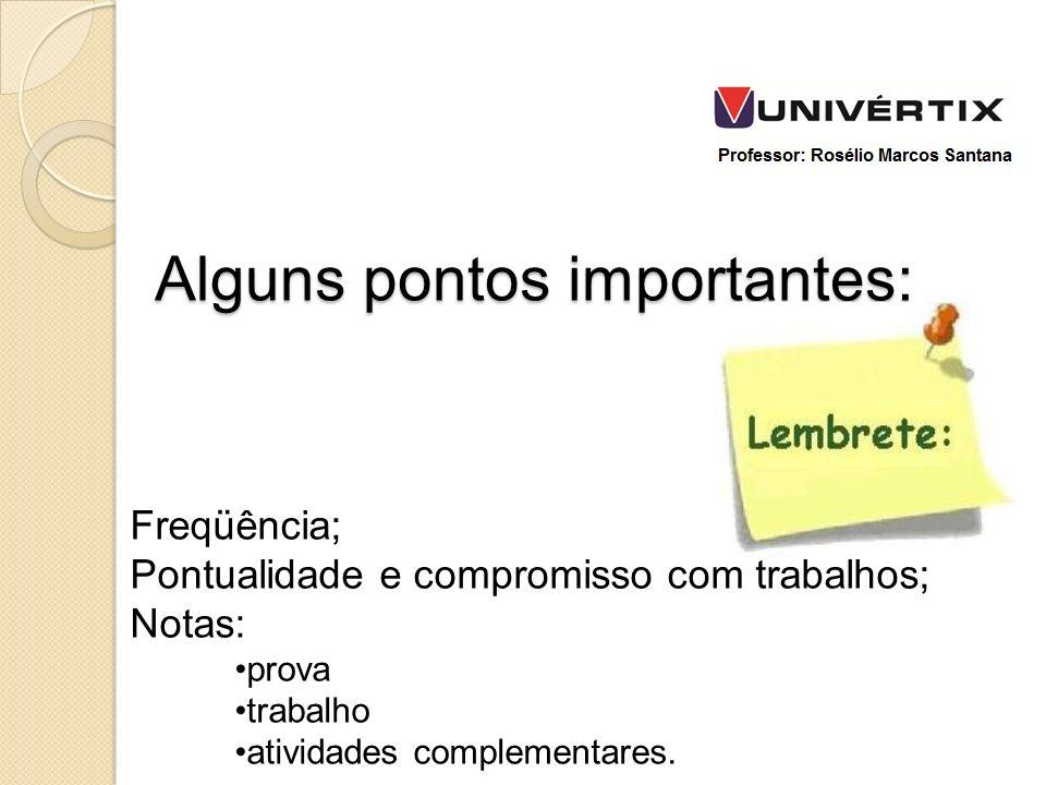 Freqüência; Pontualidade e compromisso com trabalhos; Notas: prova trabalho atividades complementares. Alguns pontos importantes: