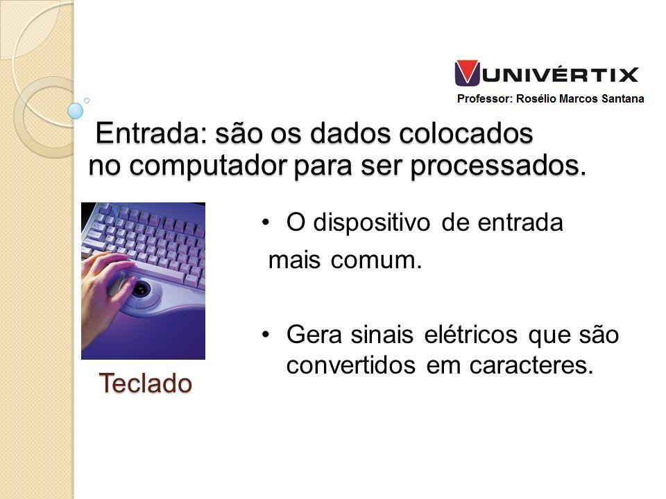 Entrada: são os dados colocados no computador para ser processados. Entrada: são os dados colocados no computador para ser processados. O dispositivo