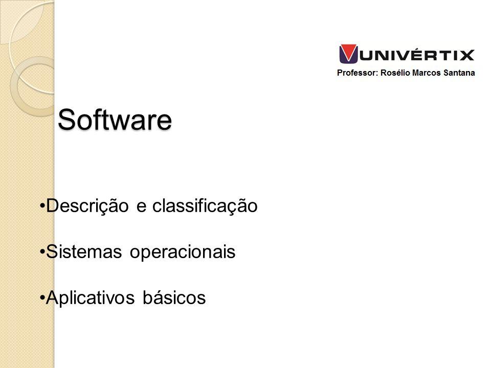 Descrição e classificação Sistemas operacionais Aplicativos básicos Software