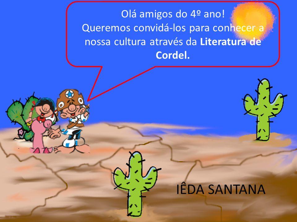 Olá amigos do 4º ano! Queremos convidá-los para conhecer a nossa cultura através da Literatura de Cordel. IÊDA SANTANA