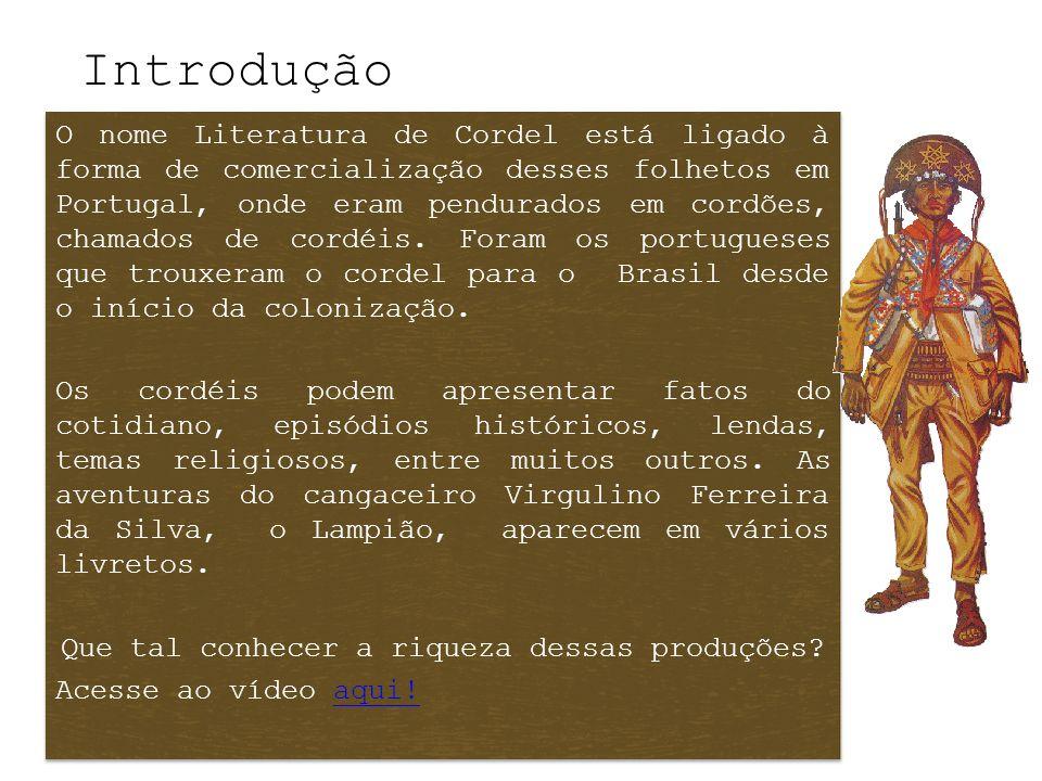 Introdução O nome Literatura de Cordel está ligado à forma de comercialização desses folhetos em Portugal, onde eram pendurados em cordões, chamados d