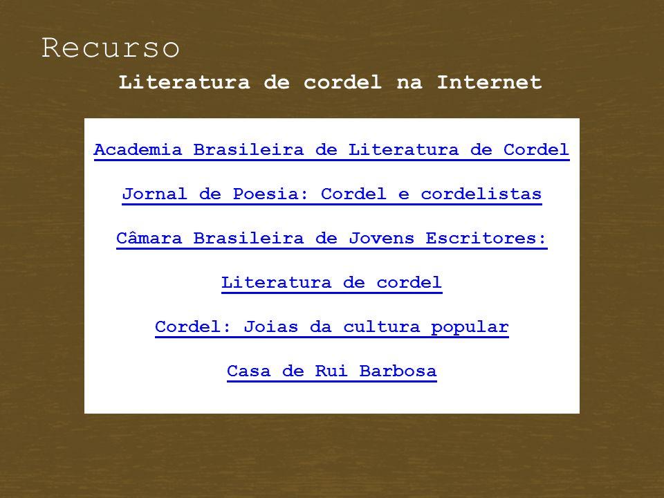 Recurso Literatura de cordel na Internet Academia Brasileira de Literatura de Cordel Jornal de Poesia: Cordel e cordelistas Câmara Brasileira de Joven
