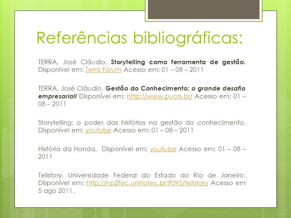 Referências bibliográficas: TERRA, José Cláudio. Storytelling como ferramenta de gestão. Disponível em: Terra Fórum Acesso em: 01 – 08 – 2011Terra Fór