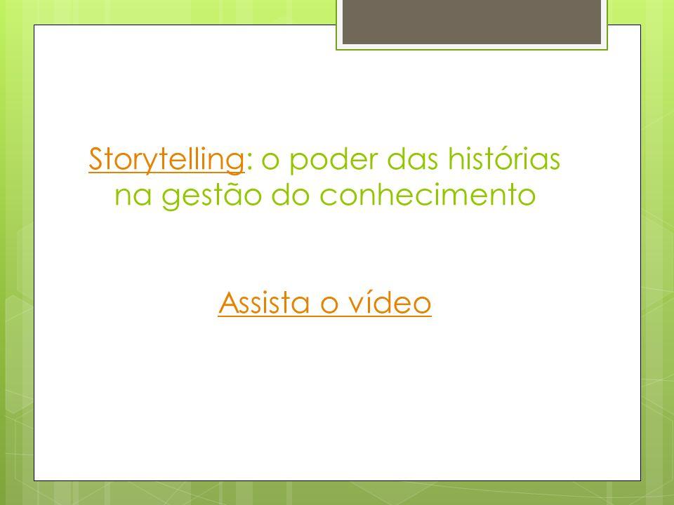 StorytellingStorytelling: o poder das histórias na gestão do conhecimento Assista o vídeo Assista o vídeo