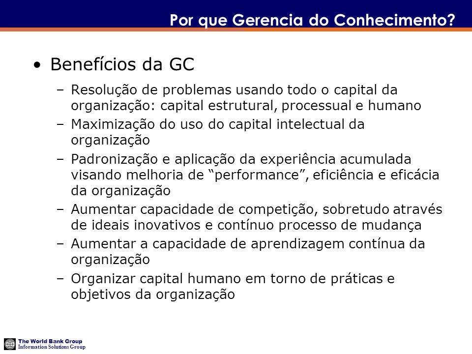 The World Bank Group Information Solutions Group Resultados do Piloto OKA Maioria das organizações não possuem programas formais de GC Das que possuem, 23% declaram sucesso dos programas Estrutura organizacional –23% unidade centralizada –38% responsabilidade distribuída com coordenação –23% somente em unidades descentralizadas 75% não possuem estratégias e políticas explícitas (escritas) de GC Em 41% a Gerência Superior apoia as atividades de GC 40% das organizações não possuem CoPs ou estruturas semelhantes 33% das Organizações tem orçamento relacionado às atividades de GC 40% não possuem incentivos especificos para GC (20% possuem incentivos – normalmentes prêmios e recompensas não financeira) 45% tem programas formais e periodicos de aperfeiçoamento de pessoal usando lições aprendidas, AARs, ou métodos semelhantes