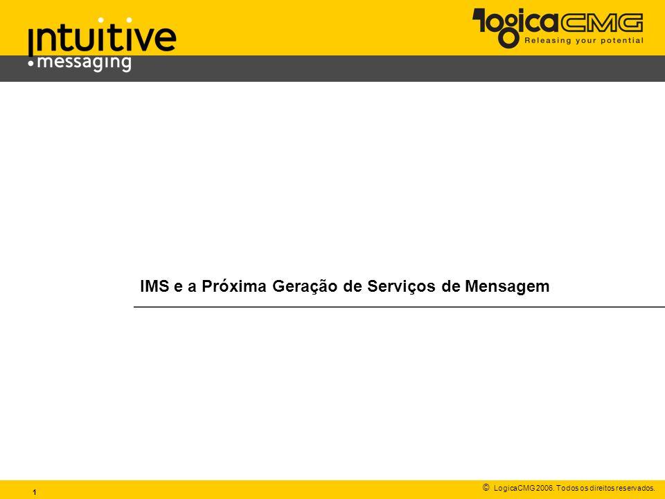 © LogicaCMG 2006. Todos os direitos reservados. 1 IMS e a Próxima Geração de Serviços de Mensagem