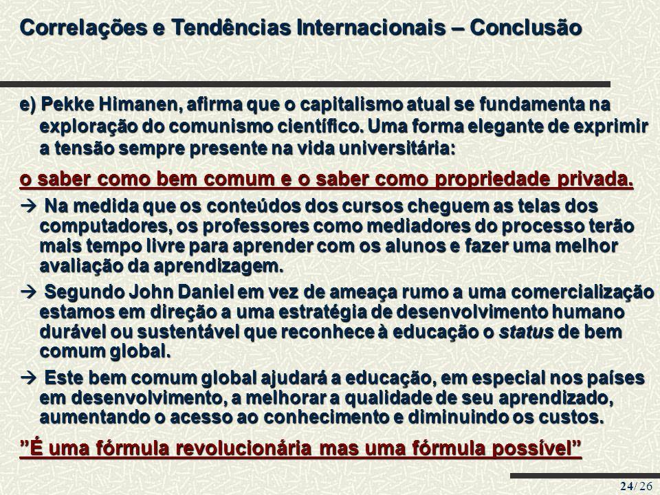 24/ 26 Correlações e Tendências Internacionais – Conclusão e) Pekke Himanen, afirma que o capitalismo atual se fundamenta na exploração do comunismo c