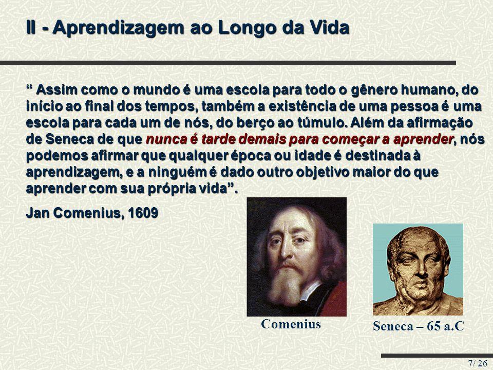 7/ 26 II - Aprendizagem ao Longo da Vida Assim como o mundo é uma escola para todo o gênero humano, do início ao final dos tempos, também a existência