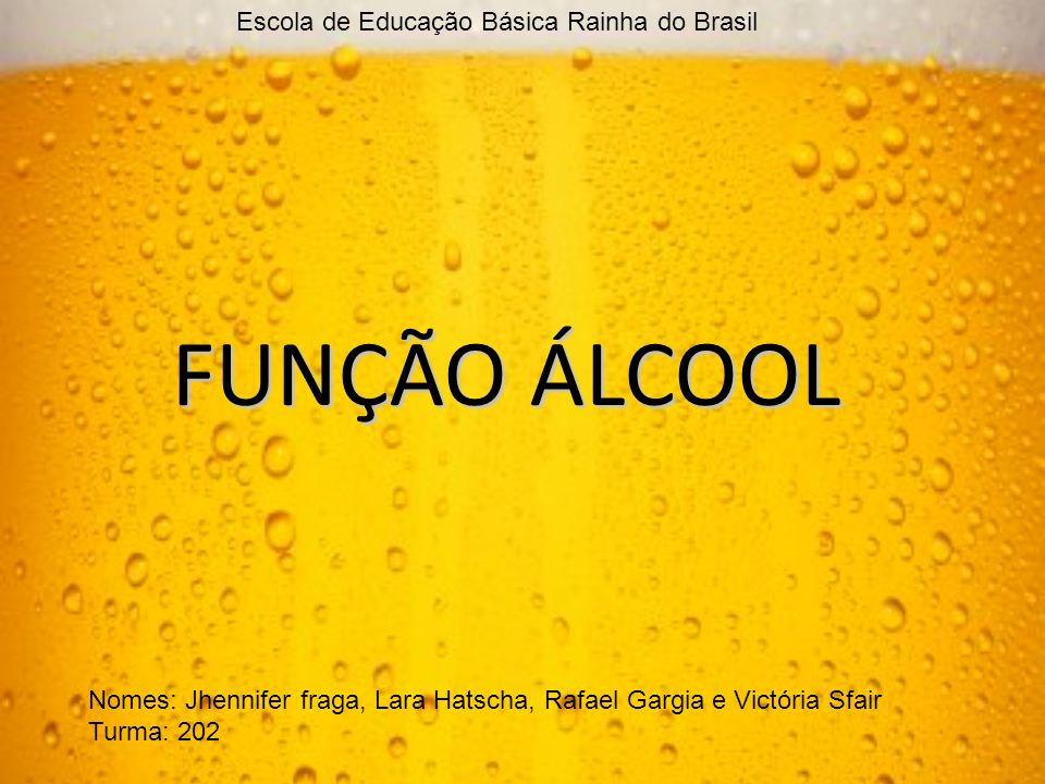 FUNÇÃO ÁLCOOL Nomes: Jhennifer fraga, Lara Hatscha, Rafael Gargia e Victória Sfair Turma: 202 Escola de Educação Básica Rainha do Brasil
