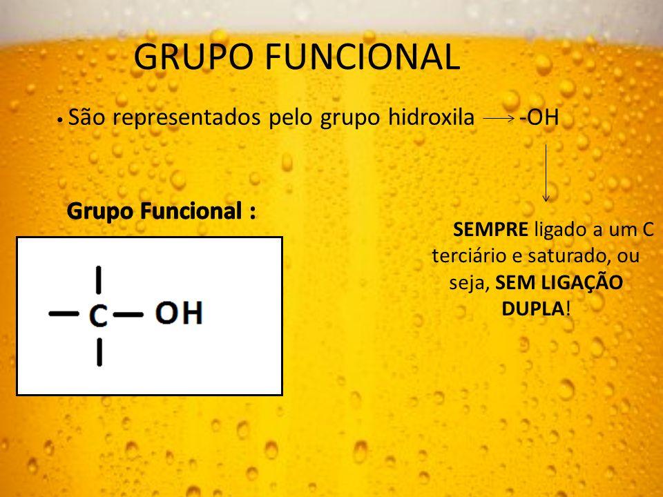 GRUPO FUNCIONAL São representados pelo grupo hidroxila -OH SEMPRE ligado a um C terciário e saturado, ou seja, SEM LIGAÇÃO DUPLA!
