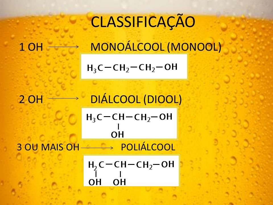 CLASSIFICAÇÃO 1 OH MONOÁLCOOL (MONOOL) 2 OH DIÁLCOOL (DIOOL) 3 OU MAIS OH POLIÁLCOOL