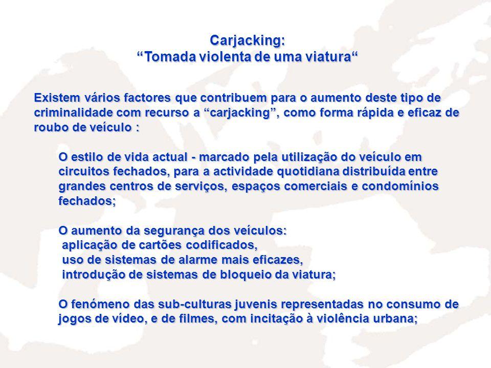 Carjacking: Tomada violenta de uma viatura Existem vários factores que contribuem para o aumento deste tipo de criminalidade com recurso a carjacking,