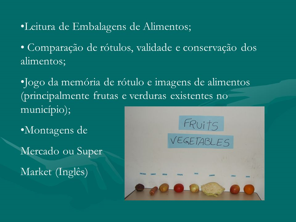 Leitura de Embalagens de Alimentos; Comparação de rótulos, validade e conservação dos alimentos; Jogo da memória de rótulo e imagens de alimentos (pri