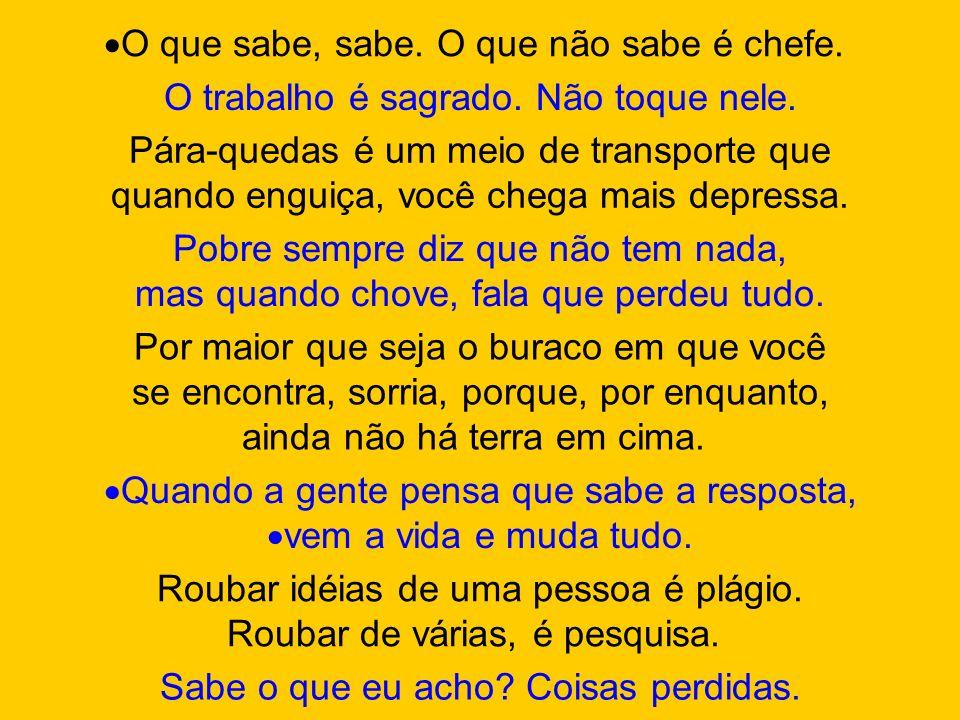 O Brasil é um país geométrico. Tem problemas angulares, discutidos em mesas redondas, por um monte de bestas quadradas. O importante não é ganhar, mas