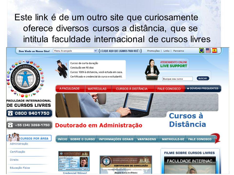 Este link é de um outro site que curiosamente oferece diversos cursos a distância, que se intitula faculdade internacional de cursos livres
