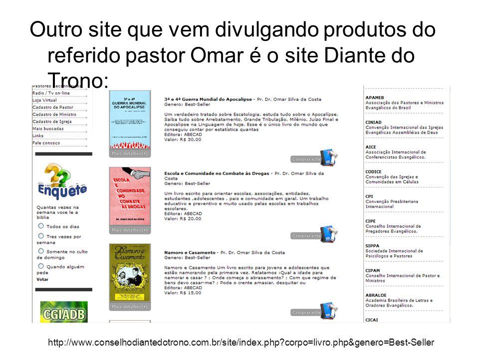 http://www.conselhodiantedotrono.com.br/site/index.php?corpo=livro.php&genero=Best-Seller Outro site que vem divulgando produtos do referido pastor Om
