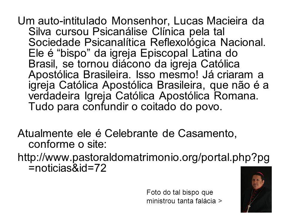 Um auto-intitulado Monsenhor, Lucas Macieira da Silva cursou Psicanálise Clínica pela tal Sociedade Psicanalítica Reflexológica Nacional. Ele é bispo