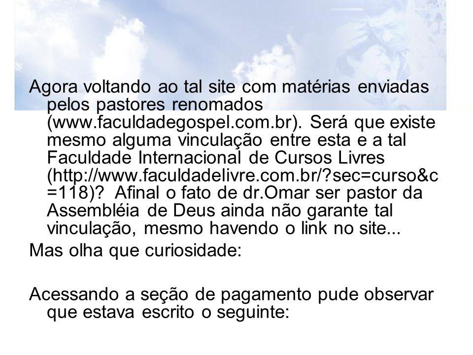 Agora voltando ao tal site com matérias enviadas pelos pastores renomados (www.faculdadegospel.com.br). Será que existe mesmo alguma vinculação entre