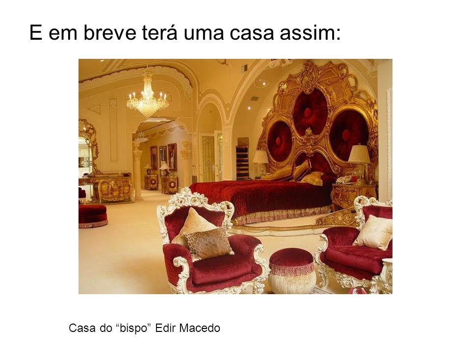 E em breve terá uma casa assim: Casa do bispo Edir Macedo