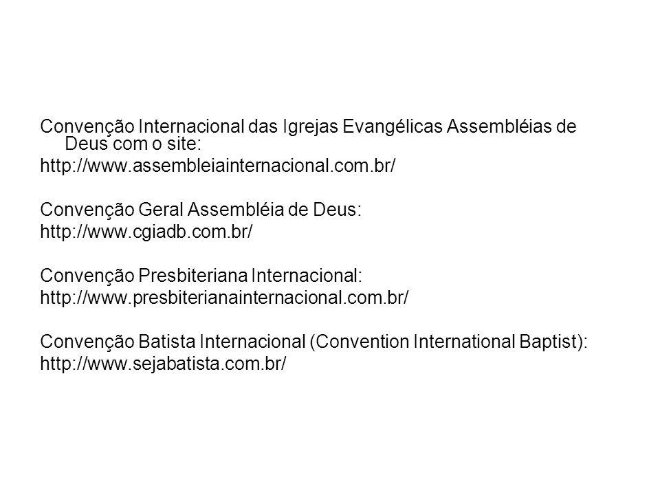 Convenção Internacional das Igrejas Evangélicas Assembléias de Deus com o site: http://www.assembleiainternacional.com.br/ Convenção Geral Assembléia